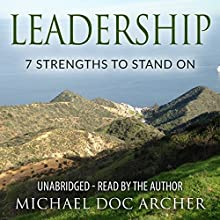 Leadership: 7 Strengths to Stand On (       UNABRIDGED) by Michael Doc Archer Narrated by Michael Doc Archer
