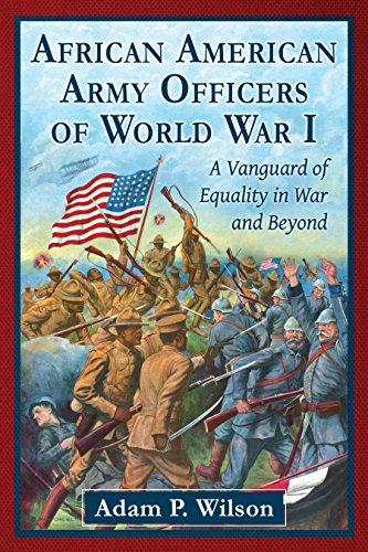 african-american-army-officers-of-world-war-i-a-vanguard-of-equality-in-war-and-beyond