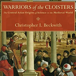 Warriors of the Cloisters: The Central Asian Origins of Science in the Medieval World | [Christopher I. Beckwith]