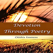 Devotion Through Poetry (       UNABRIDGED) by Otishia Emmens Narrated by Otishia Emmens