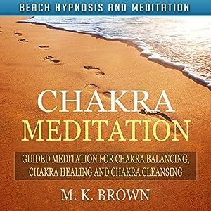 Chakra Meditation: Guided Meditation for Chakra Balancing, Chakra Healing and Chakra Cleansing via Beach Hypnosis and Meditation Speech