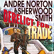Derelict for Trade (       UNABRIDGED) by Andre Norton, Sherwood Smith Narrated by Steven Menasche