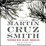 Wolves Eat Dogs: An Arkady Renko Novel (       UNABRIDGED) by Martin Cruz Smith Narrated by Henry Strozier