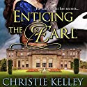 Enticing the Earl (       UNABRIDGED) by Christie Kelley Narrated by Priscilla Carson