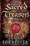 Sacred Treason (Clarenceux Trilogy) James Forrester