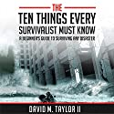 The Ten Things Every Survivalist Must Know: A Beginner's Guide to Surviving Any Kind of Disaster Audiobook by David Taylor II Narrated by Gerald Zimmerman