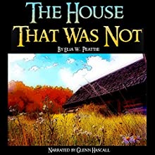 The House That Was Not (       UNABRIDGED) by Elia W. Peattie Narrated by Glenn Hascall