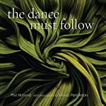 The Dance Must Follow: Sixteen Cantos and an Epilogue | Phil Holland