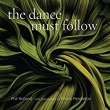 The Dance Must Follow: Sixteen Cantos and an Epilogue (       UNABRIDGED) by Phil Holland Narrated by Phil Holland
