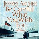 Be Careful What You Wish For: Clifton Chronicles, Book 4 (       ungekürzt) von Jeffrey Archer Gesprochen von: Alex Jennings