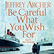 Be Careful What You Wish For: Clifton Chronicles, Book 4 | [Jeffrey Archer]