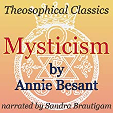 Mysticism: Theosophical Classics (       UNABRIDGED) by Annie Besant Narrated by Sandra Brautigam