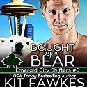 Bought by a Bear: Emerald City Shifters, Book 6 Audiobook by Kit Tunstall, Kit Fawkes Narrated by Meghan Kelly