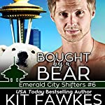 Bought by a Bear: Emerald City Shifters, Book 6 | Kit Tunstall,Kit Fawkes