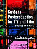 echange, troc Barbara Clark, Susan Spohr - Guide to Postproduction for TV and Film: Managing the Process