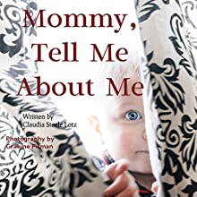 Mommy, Tell Me about Me (       UNABRIDGED) by Claudia Steele Lotz Narrated by Claudia Steele Lotz