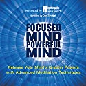 Focused Mind, Powerful Mind: Release Your Mind's Greater Powers with Advanced Meditation Techniques Audiobook by  Nightingale-Learning Systems Narrated by Dan Strutzel