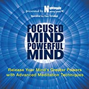 Focused Mind, Powerful Mind: Release Your Mind's Greater Powers with Advanced Meditation Techniques |  Nightingale-Learning Systems