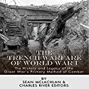 The Trench Warfare of World War I: The History and Legacy of the Great War's Primary Method of Combat Audiobook by Sean McLachlan,  Charles River Editors Narrated by John Skinner