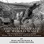 The Trench Warfare of World War I: The History and Legacy of the Great War's Primary Method of Combat | Sean McLachlan, Charles River Editors