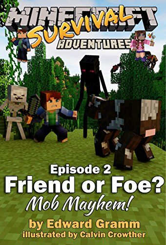 Minecraft Interactive - Minecraft: Friend or Foe?: Mob Mayhem! (Minecraft Survival Adventures Book 2)