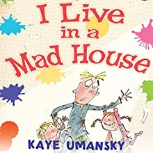 I Live in a Mad House (       UNABRIDGED) by Kaye Umansky Narrated by Tom Lawrence
