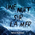 Une nuit, sur la mer Audiobook by Patricia MacDonald Narrated by Isabelle Miller, Marc Hamon