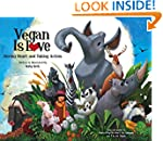 Vegan Is Love: Having Heart and Takin...