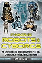 Famous Robots and Cyborgs: An Encyclopedia of Robots from TV, Film, Literature, Comics, Toys, and More