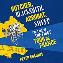 Butcher, Blacksmith, Acrobat, Sweep: The Tale of the First Tour de France Audiobook by Peter Cossins Narrated by Joseph Kloska