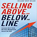 Selling Above and Below the Line: Convince the C-Suite. Win Over Management. Secure the Sale. (       UNABRIDGED) by William