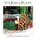 Its Just a Plant: A Childrens Story about Marijuana
