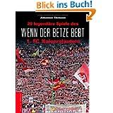 Wenn der Betze bebt: 20 legendäre Spiele des 1. FC Kaiserslautern