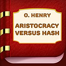 Aristocracy Versus Hash (       UNABRIDGED) by O. Henry Narrated by Maria Tolkacheva