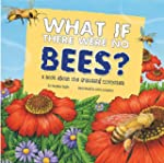 What If There Were No Bees?: A Book A...