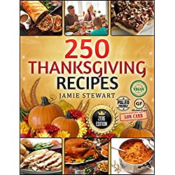 Thanksgiving Recipes - 250 Thanksgiving Recipes Cookbook (25 Vegan, 25 Paleo, 25 Gluten Free, 25 Low Carb and 150 Traditional Recipes, Instant, Crock Pot, Pressure Cooking)