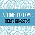 A Time to Love (       UNABRIDGED) by Beryl Kingston Narrated by Cat Gould