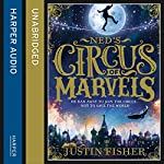 Ned's Circus of Marvels: Ned's Circus of Marvels, Book 1 | Justin Fisher