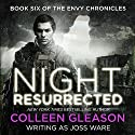 Night Resurrected: Envy Chronicles, Book 6 Audiobook by Joss Ware Narrated by Sebastian Fields