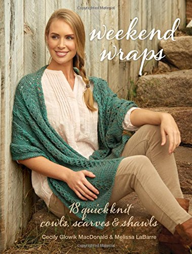 Weekend Wraps: 18 Quick Knit Cowls, Scarves & Shawls