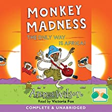 Monkey Madness: The Only Way Is Africa! (       UNABRIDGED) by Anna Wilson Narrated by Victoria Fox