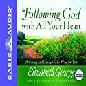 Following God With All Your Heart: Believing and Living God's Plan for You (       UNABRIDGED) by Elizabeth George Narrated by Elizabeth George