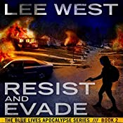 Resist and Evade: The Blue Lives Apocalypse Series, Book 2 | Lee West
