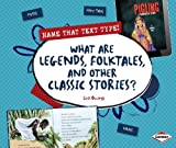 What Are Legends, Folktales, and Other Classic Stories? (Name That Text Type!)