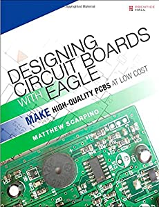 Designing Circuit Boards with EAGLE: Make High-Quality PCBs at Low Cost from Prentice Hall