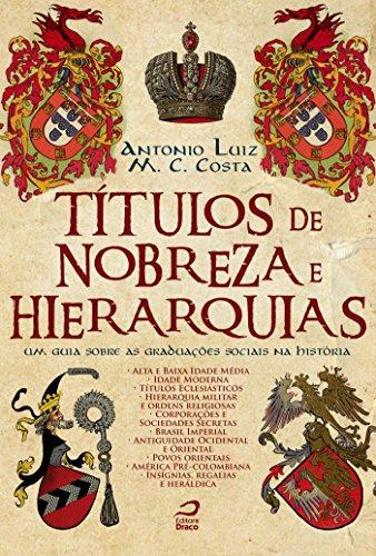 Antonio Luiz M. C. Costa - Títulos de Nobreza e Hierarquias: um guia sobre as graduações sociais na história (Portuguese Edition)