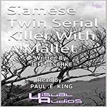 Siamese Twin Serial Killer with a Mallet (       UNABRIDGED) by Jeffrey Jeschke Narrated by Paul E. King