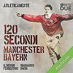 120 secondi - Manchester-Bayern (Atleticamente) | G. Sergio Ferrentino,Gianmarco Bachi