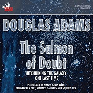 The Salmon of Doubt: Hitchhiking the Galaxy One Last Time | [Douglas Adams]