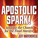 Apostolic Spark: Igniting the Church for the Final Harvest (       UNABRIDGED) by Jeff Hartensveld, Randy Hearst (foreword) Narrated by Jeff Hartensveld